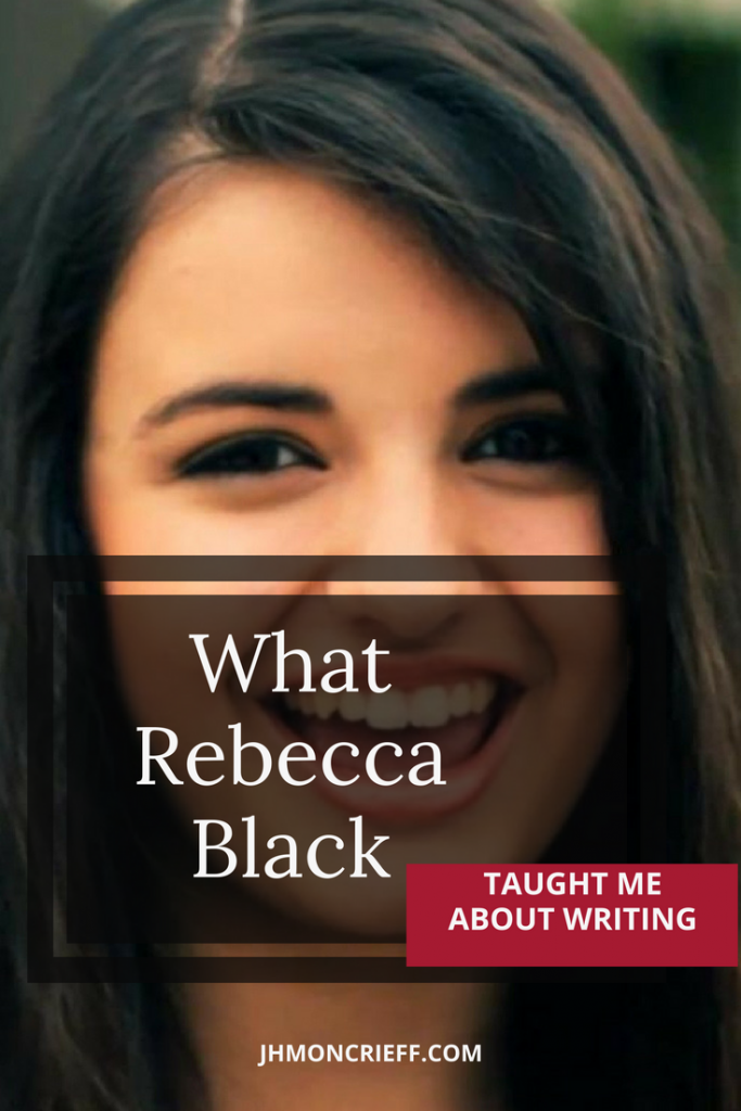 What Rebecca Black taught me about writing