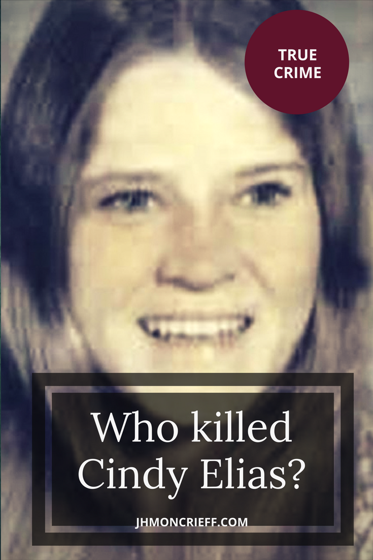 Unsolved mysteries: Who killed Cindy Elias? - J H  Moncrieff